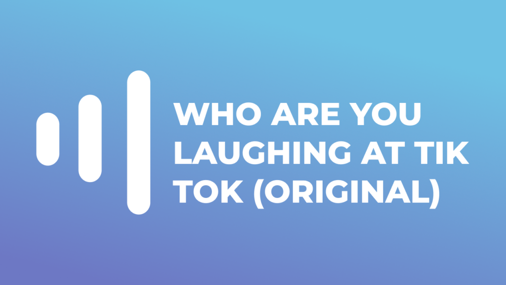 Who are you laughing at Tik Tok (Original) sound effect download mp3