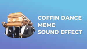 Coffin Dance Meme Sound Effect download for free mp3
