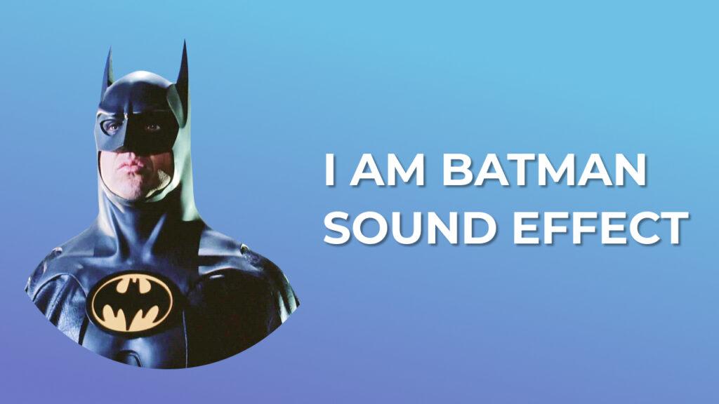 I am Batman - Sound Effect