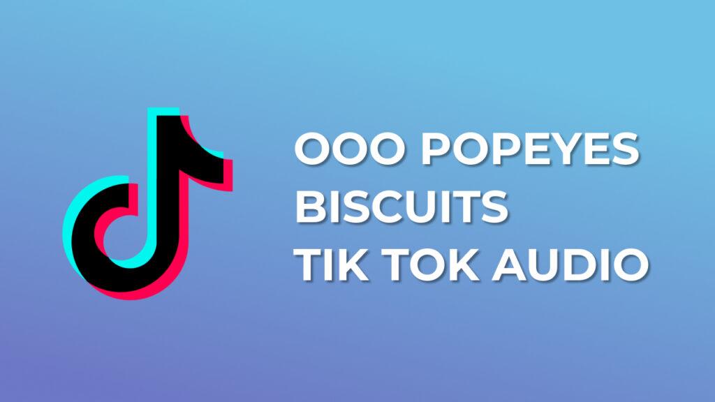 ooo popeyes biscuits - Tik Tok Audio