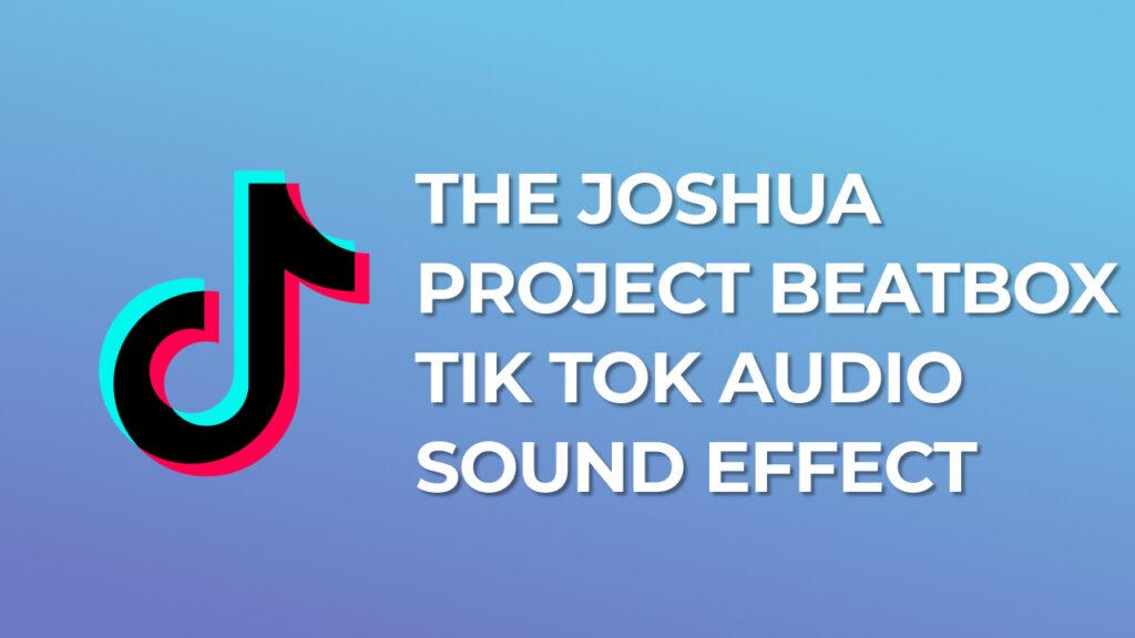 The Joshua Project Beatbox - Tik Tok Audio Sound Effect