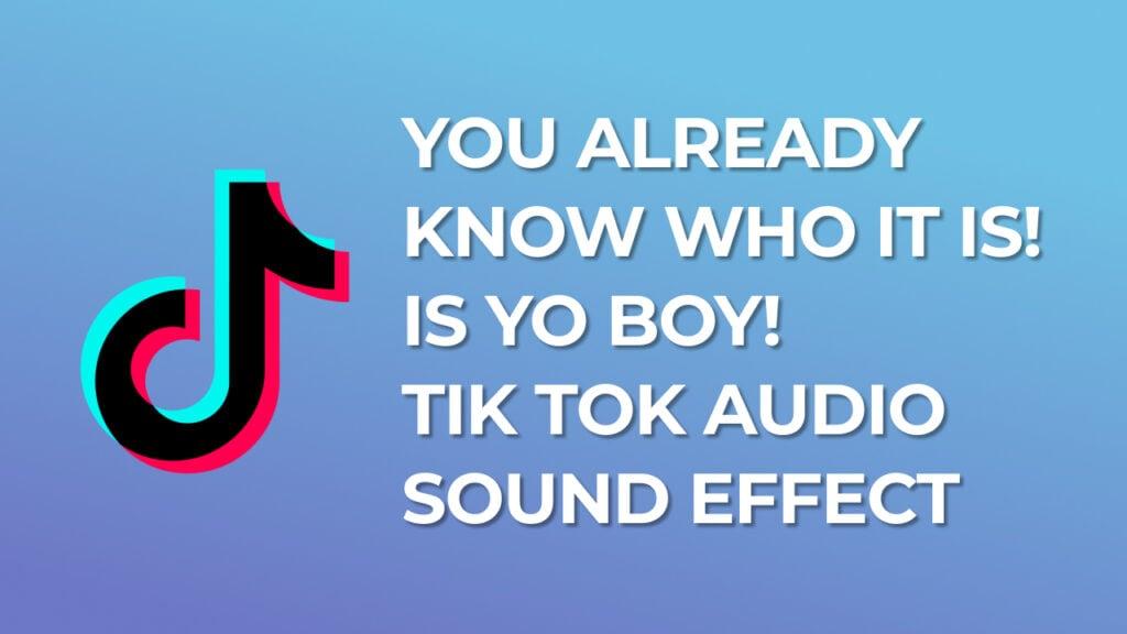 you already know who it is! is yo boy! - Tik Tok Audio Sound Effect