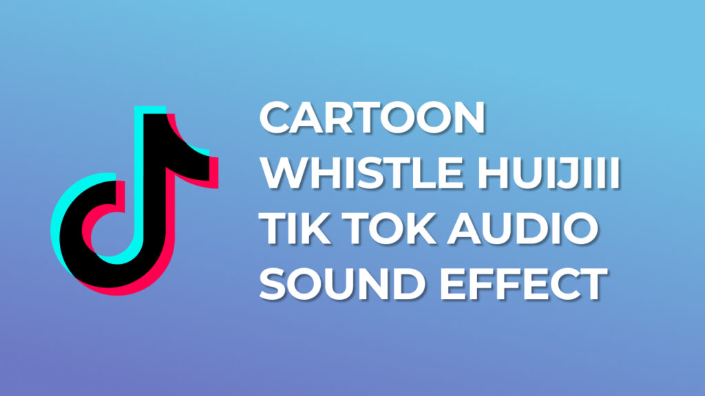 Cartoon Whistle Huijiii Tik Tok Audio Sound Effect download for free mp3
