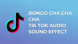 Bongo cha cha cha - Tik Tok Audio Sound Effect