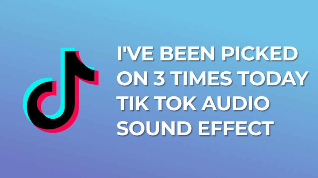 I've been picked on 3 times today Tik Tok Audio Sound Effect