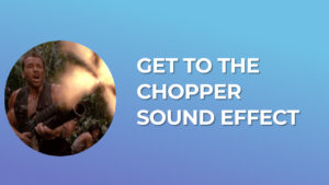 Get to the Chopper - Sound Effect
