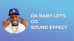 DA BABY LET'S GO Sound Effect download for free mp3