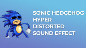 Sonic the Hedgehog (Hyper Distorted) Sound Effect download for free mp3