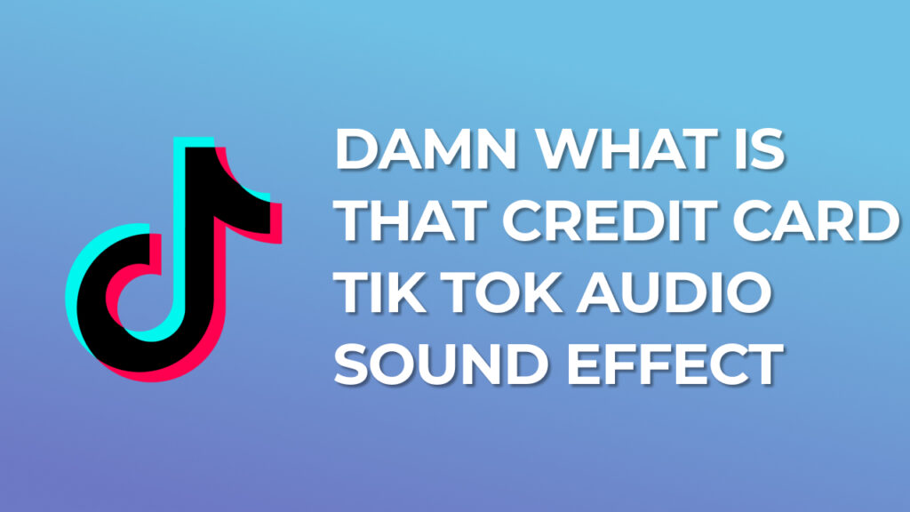 Damn what is that credit card - Tik Tok Audio Sound Effect