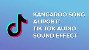 Kangaroo song ALIRGHT! Tik Tok Audio Sound Effect popular meme download for free mp3