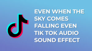 Even When The Sky Comes Falling TikTok Audio Sound Effect download for free mp3