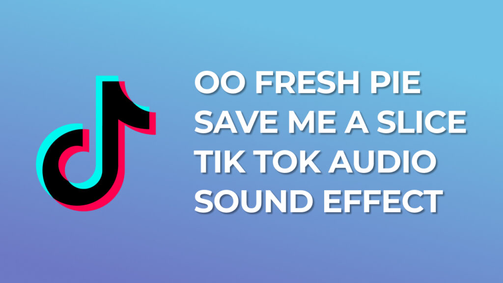 Oo fresh pie, save me a slice Tik Tok Audio Sound Effect download for free mp3