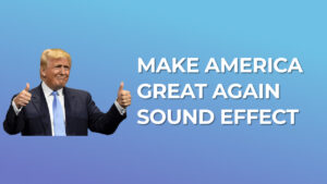 Make America Great Again - Sound Effect