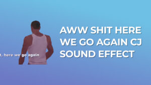 Aww Shit here we go again CJ Sound Effect GTA SA download for free gaming sound effect mp3