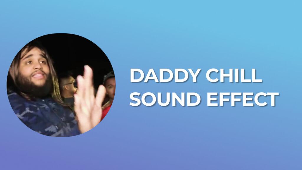 Daddy Chill Sound Effect
