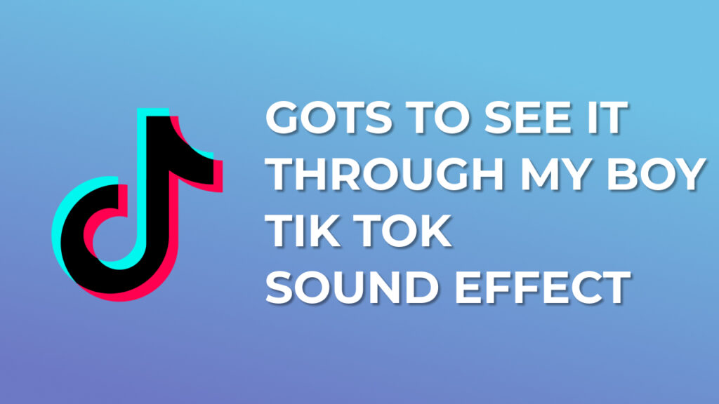 Gots to see it through my boy Tik Tok Sound Effect download for free mp3