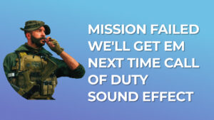 Mission Failed We'll Get Em Next Time Call of Duty Sound Effect