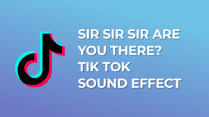 Sir Sir Sir Are You There? Tik Tok Sound Effect