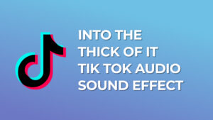 Into the thick of it Tik Tok Audio Sound Effect