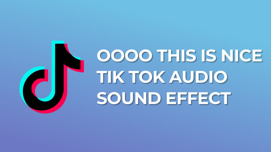 Oooo this is nice Tik Tok Audio Sound Effect download for free mp3