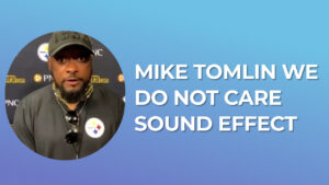Mike Tomlin We do not care Sound Effect download for free mp3