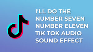 I'll Do The Number Seven Number Eleven Tik Tok Audio Sound Effect