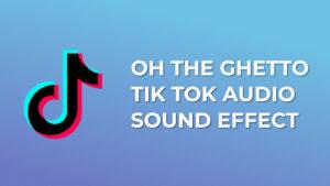 oh the ghetto Tik Tok Audio Sound Effect