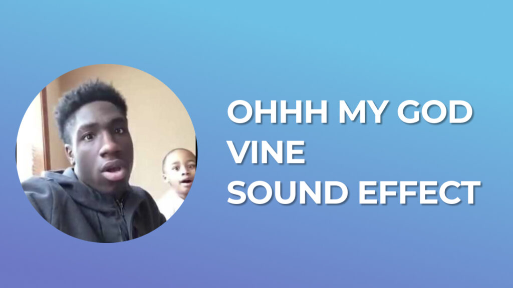 Ohhh My God Vine Sound Effect Download for free mp3