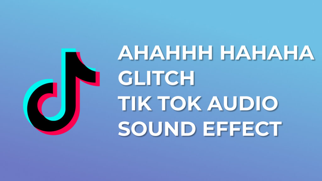 Hahah ahhh haaa Glitch Tik Tok Audio Sound Effect download for free mp3